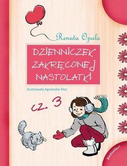 Chomikuj, ebook online Dzienniczek zakręconej nastolatki cz.3. Renata Opala