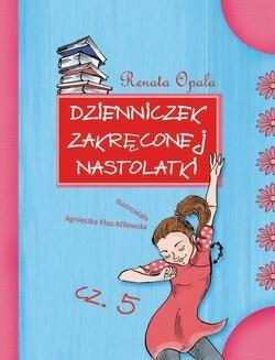 Chomikuj, ebook online Dzienniczek zakręconej nastolatki cz.5. Renata Opala