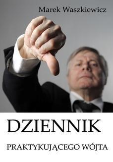 Chomikuj, pobierz ebook online Dziennik praktykującego wójta. Marek Waszkiewicz