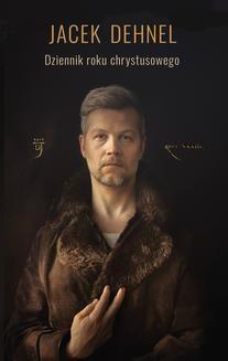 Chomikuj, ebook online Dziennik roku chrystusowego. Jacek Dehnel