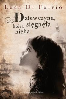 Chomikuj, ebook online Dziewczyna,która sięgnęła nieba. Luca Di Fulvio
