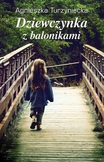 Chomikuj, ebook online Dziewczynka z balonikami. Agnieszka Turzyniecka