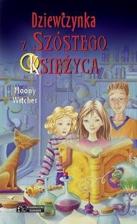 Chomikuj, ebook online Dziewczynka z Szóstego Księżyca. Tom 1. Moony Witcher