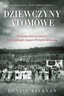 Chomikuj, ebook online Dziewczyny atomowe. Denise Kiernan