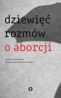 Chomikuj, ebook online Dziewięć rozmów o aborcji. Katarzyna Skrzydłowska Kalukin