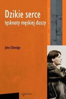 Chomikuj, pobierz ebook online Dzikie serce. John Eldredge