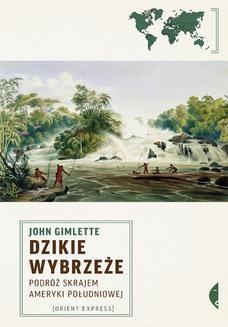 Chomikuj, ebook online Dzikie wybrzeże. Podróż skrajem Ameryki Południowej. John Gimlette