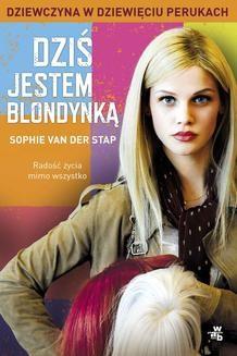 Chomikuj, ebook online Dziś jestem blondynką. Dziewczyna w dziewięciu perukach. Sophie van der Stap