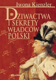Chomikuj, pobierz ebook online Dziwactwa i sekrety władców Polski. Iwona Kienzler