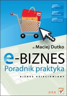 Chomikuj, pobierz ebook online E-biznes. Poradnik praktyka. Maciej Dutko