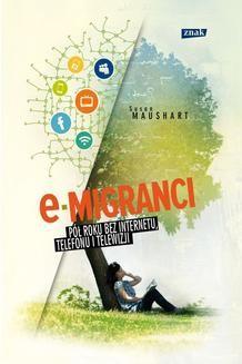 Chomikuj, ebook online E-migranci. Pół roku bez internetu. telefonu i telewizji. Susan Maushart