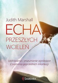 Chomikuj, ebook online Echa przeszłych wcieleń. Uzdrowienie i zrozumienie wynikające z poznania poprzednich inkarnacji. Judith Marshall