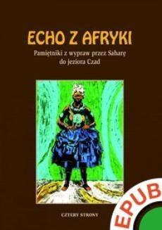 Chomikuj, ebook online Echo z Afryki. Pamiętniki z wypraw przez Saharę do jeziora Czad. Opracowanie zbiorowe