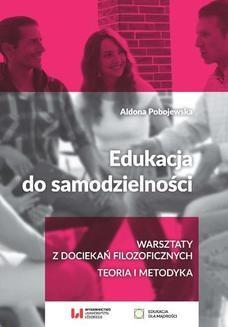 Chomikuj, pobierz ebook online Edukacja do samodzielności. Warsztaty z dociekań filozoficznych. Teoria i metodyka. Aldona Pobojewska