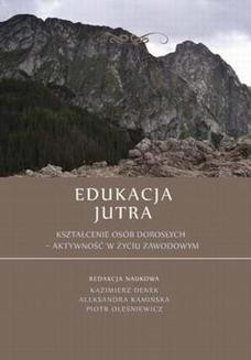 Chomikuj, ebook online Edukacja Jutra. Kształcenie osób dorosłych aktywność w życiu zawodowym. Kazimierz Denek