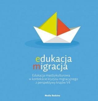 Chomikuj, ebook online Edukacja migracja. Edukacja międzykulturowa w kontekście kryzysu migracyjnego z perspektywy krajów V4. autor zbiorowy