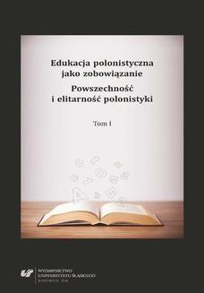 Ebook Edukacja polonistyczna jako zobowiązanie. Powszechność i elitarność polonistyki. T. 1 pdf