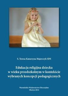 Chomikuj, ebook online Edukacja religijna dziecka w wieku przedszkolnym w kontekście wybranych koncepcji pedagogicznych. s. Teresa Majerczyk