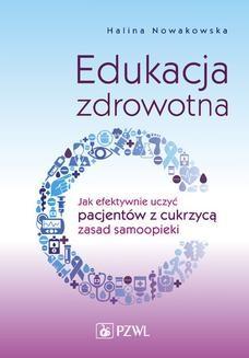 Chomikuj, ebook online Edukacja zdrowotna. Jak efektywnie uczyć pacjentów z cukrzycą zasad samoopieki. Halina Nowakowska