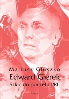 Chomikuj, ebook online Edward Gierek. Szkic do portretu PRL. Mariusz Głuszko