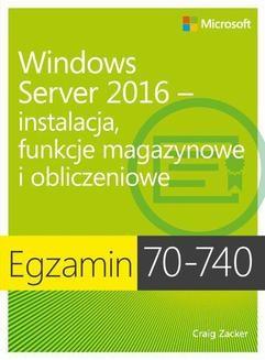 Ebook Egzamin 70-740: Windows Server 2016 – Instalacja, funkcje magazynowe i obliczeniowe pdf