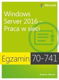 Chomikuj, ebook online Egzamin 70-741 Windows Server 2016 Praca w sieci. Andrew James Warren