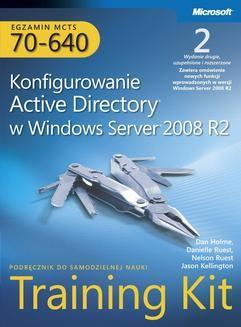 Chomikuj, ebook online Egzamin MCTS 70-640 Konfigurowanie Active Directory w Windows Server 2008 R2 Training Kit Tom 1 i 2. Praca zbiorowa