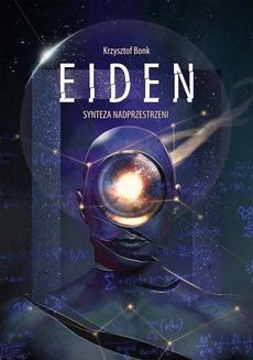 Chomikuj, pobierz ebook online Eiden. Synteza nadprzestrzeni. Krzysztof Bonk