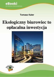 Chomikuj, ebook online Ekologiczny biurowiec to opłacalna inwestycja. Tomasz Kaler