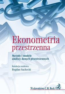Chomikuj, ebook online Ekonometria przestrzenna. Metody i modele analizy danych przestrzennych. Bogdan Suchecki