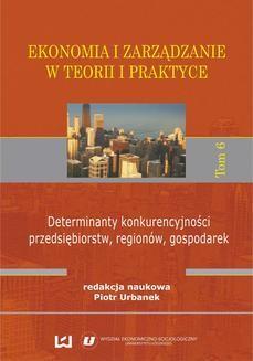 Chomikuj, pobierz ebook online Ekonomia i zarządzanie w teorii i praktyce. Tom 6. Determinanty konkurencyjności przedsiębiorstw, regionów, gospodarek. Piotr Urbanek
