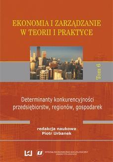 Chomikuj, ebook online Ekonomia i zarządzanie w teorii i praktyce. Tom 6. Determinanty konkurencyjności przedsiębiorstw, regionów, gospodarek. Piotr Urbanek