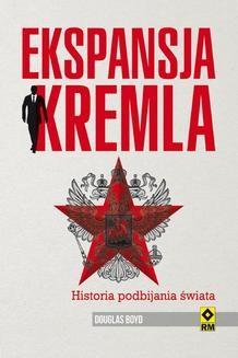 Chomikuj, pobierz ebook online Ekspansja Kremla. Historia podbijania świata. Douglas Boyd
