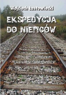 Chomikuj, pobierz ebook online Ekspedycja do Niemców. Wojciech Łastowiecki