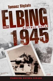 Chomikuj, ebook online Elbing 1945. Pierwyj gorod. Tom 2. Tomasz Stężała
