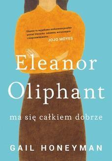 Chomikuj, ebook online Eleanor Oliphant ma się całkiem dobrze. Gail Honeyman