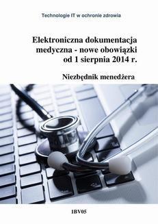 Chomikuj, pobierz ebook online Elektroniczna dokumentacja medyczna – nowe obowiązki od 1 sierpnia 2014 r. Niezbędnik menedżera. Krzysztof Macha