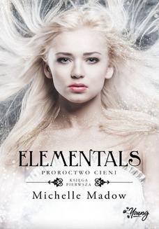 Chomikuj, ebook online Elementals. Proroctwo cieni. Michelle Madow