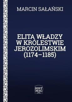 Chomikuj, ebook online Elita władzy w Królestwie Jerozolimskim (1174–1185). Marcin Sałański