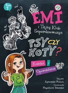 Chomikuj, ebook online Emi i Tajny Klub Super Dziewczyn. Psy czy koty? Komiks i opowiadania. Agnieszka Mielech