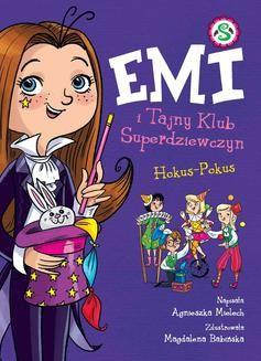 Chomikuj, pobierz ebook online Emi i Tajny Klub Superdziewczyn. Hokus Pokus. Tom 9. Agnieszka Mielech
