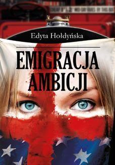 Chomikuj, ebook online Emigracja ambicji. Edyta Hołdyńska