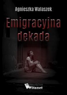 Chomikuj, ebook online Emigracyjna dekada. Agnieszka Walaszek
