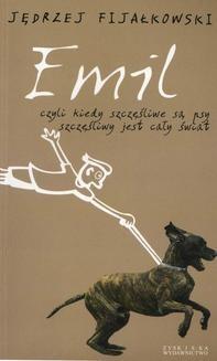 Chomikuj, ebook online Emil, czyli kiedy szczęśliwe są psy, szczęśliwy jest cały świat. Jędrzej Fijałkowski