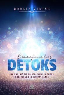 Chomikuj, ebook online Emocjonalny detoks. Jak uwolnić się od negatywnych emocji i odzyskać wewnętrzny blask. Doreen Virtue