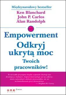 Chomikuj, pobierz ebook online Empowerment. Odkryj ukrytą moc Twoich pracowników!. Ken Blanchard