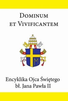Chomikuj, ebook online Encyklika Ojca Świętego bł. Jana Pawła II DOMINUM ET VIVIFICANTEM. Jan Paweł
