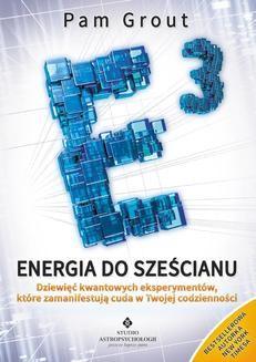Chomikuj, ebook online Energia do sześcianu. Dziewięć kwantowych eksperymentów, które zamanifestują cuda w Twoim życiu. Pam Grout