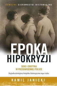 Ebook Epoka hipokryzji. Seks i erotyka w przedwojennej Polsce pdf