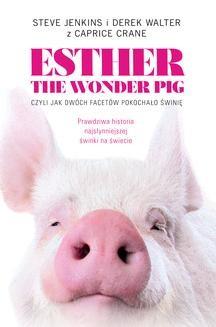 Chomikuj, pobierz ebook online Esther the Wonder Pig, czyli jak dwóch facetów pokochało świnię. Steve Jenkins
